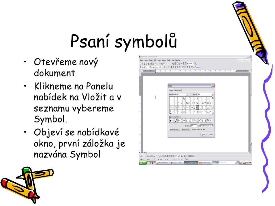 Psaní symbolů Otevřeme nový dokument Klikneme na Panelu nabídek na Vložit a v seznamu vybereme Symbol.