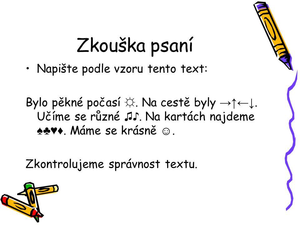 Zkouška psaní Napište podle vzoru tento text: Bylo pěkné počasí ☼.