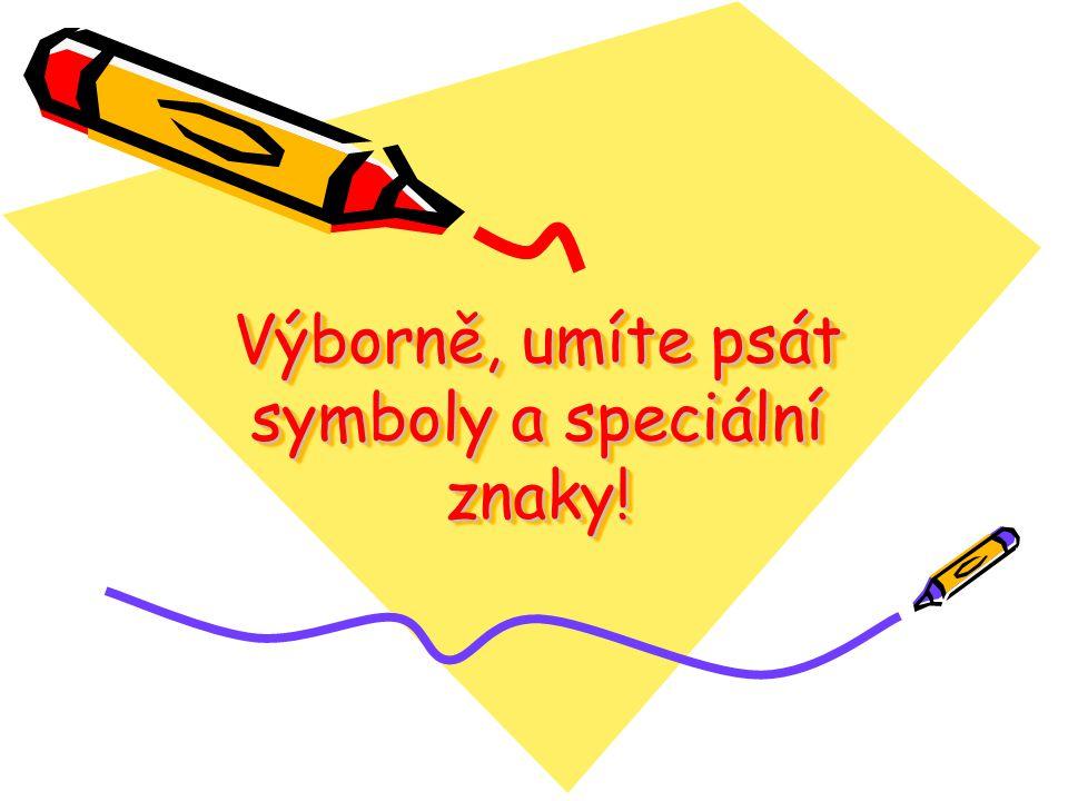 Výborně, umíte psát symboly a speciální znaky!