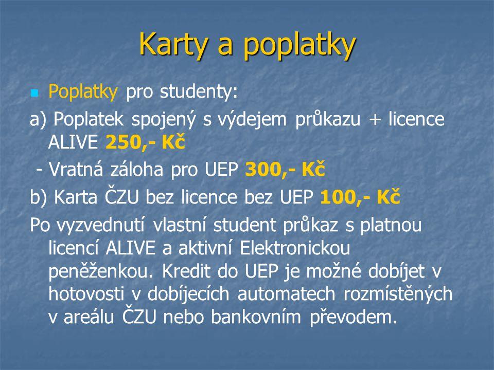 Karty a poplatky Poplatky pro studenty: a) Poplatek spojený s výdejem průkazu + licence ALIVE 250,- Kč - Vratná záloha pro UEP 300,- Kč b) Karta ČZU b