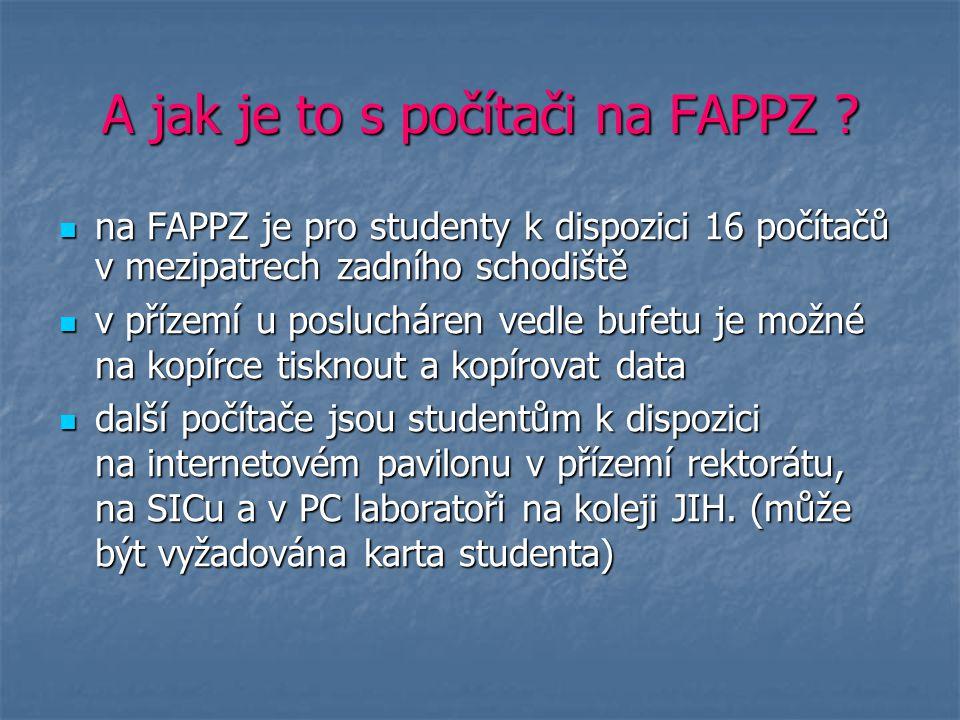 A jak je to s počítači na FAPPZ ? na FAPPZ je pro studenty k dispozici 16 počítačů v mezipatrech zadního schodiště na FAPPZ je pro studenty k dispozic