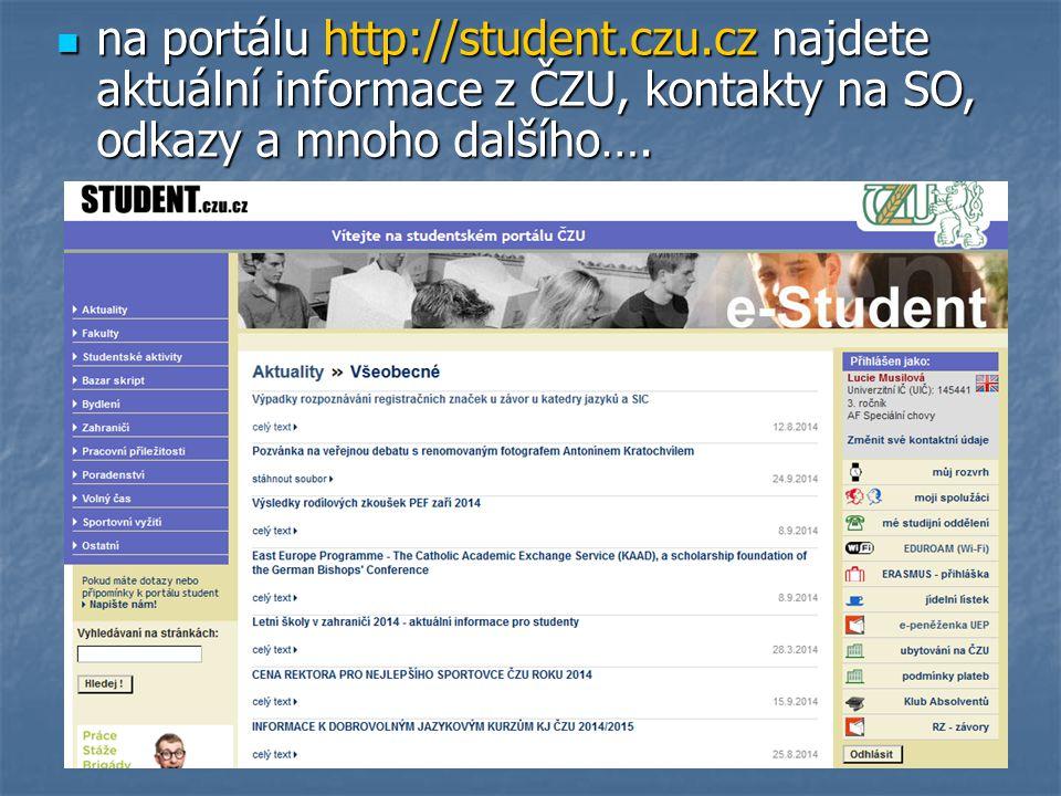 na portálu http://student.czu.cz najdete aktuální informace z ČZU, kontakty na SO, odkazy a mnoho dalšího…. na portálu http://student.czu.cz najdete a