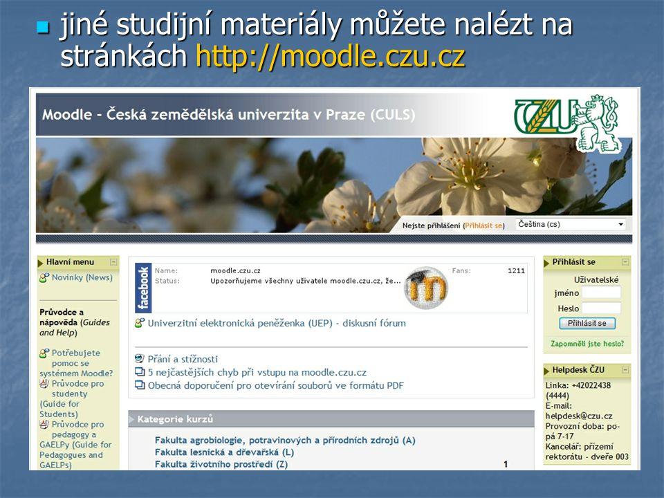 jiné studijní materiály můžete nalézt na stránkách http://moodle.czu.cz jiné studijní materiály můžete nalézt na stránkách http://moodle.czu.cz