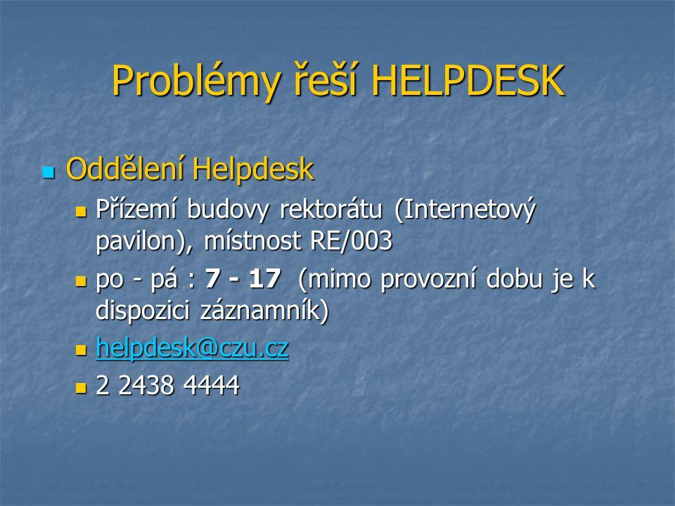 Problémy řeší HELPDESK Oddělení Helpdesk Oddělení Helpdesk Přízemí budovy rektorátu (Internetový pavilon), místnost RE/003 Přízemí budovy rektorátu (I