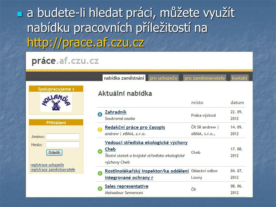 a budete-li hledat práci, můžete využít nabídku pracovních příležitostí na http://prace.af.czu.cz a budete-li hledat práci, můžete využít nabídku prac