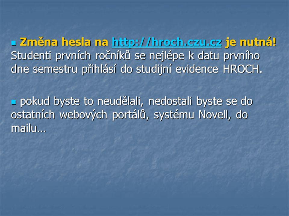 Změna hesla na http://hroch.czu.cz je nutná! Studenti prvních ročníků se nejlépe k datu prvního dne semestru přihlásí do studijní evidence HROCH. Změn