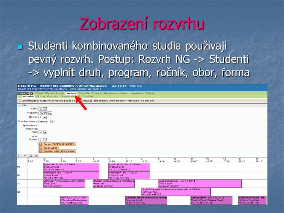 Zobrazení rozvrhu Studenti kombinovaného studia používají pevný rozvrh. Postup: Rozvrh NG -> Studenti -> vyplnit druh, program, ročník, obor, forma St