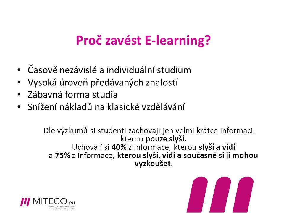 Proč zavést E-learning? Časově nezávislé a individuální studium Vysoká úroveň předávaných znalostí Zábavná forma studia Snížení nákladů na klasické vz