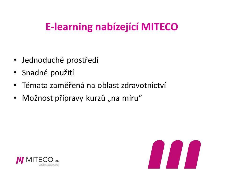 """E-learning nabízející MITECO Jednoduché prostředí Snadné použití Témata zaměřená na oblast zdravotnictví Možnost přípravy kurzů """"na míru"""