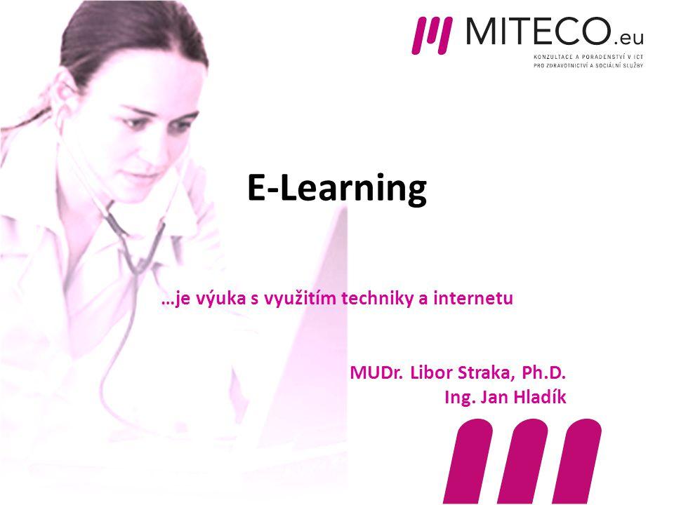 E-Learning …je výuka s využitím techniky a internetu MUDr. Libor Straka, Ph.D. Ing. Jan Hladík