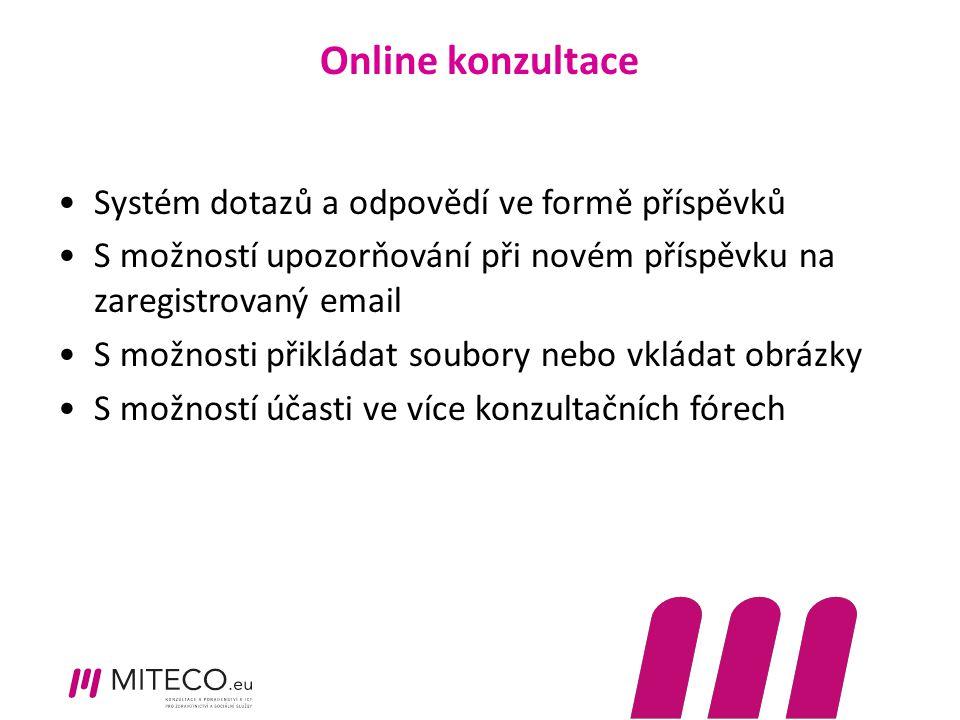 Online konzultace Systém dotazů a odpovědí ve formě příspěvků S možností upozorňování při novém příspěvku na zaregistrovaný email S možnosti přikládat soubory nebo vkládat obrázky S možností účasti ve více konzultačních fórech