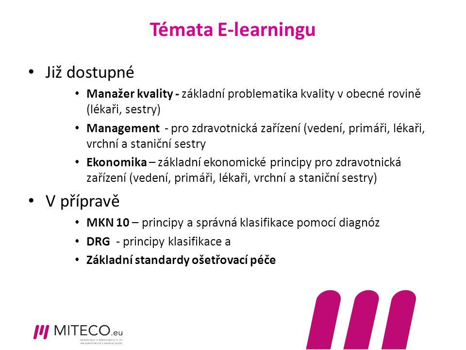 Témata E-learningu Již dostupné Manažer kvality - základní problematika kvality v obecné rovině (lékaři, sestry) Management - pro zdravotnická zařízení (vedení, primáři, lékaři, vrchní a staniční sestry Ekonomika – základní ekonomické principy pro zdravotnická zařízení (vedení, primáři, lékaři, vrchní a staniční sestry) V přípravě MKN 10 – principy a správná klasifikace pomocí diagnóz DRG - principy klasifikace a Základní standardy ošetřovací péče