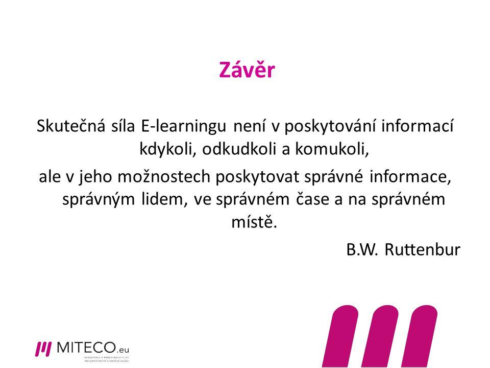 Závěr Skutečná síla E-learningu není v poskytování informací kdykoli, odkudkoli a komukoli, ale v jeho možnostech poskytovat správné informace, správn