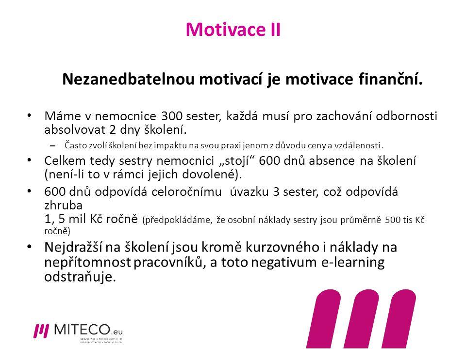 Motivace II Nezanedbatelnou motivací je motivace finanční. Máme v nemocnice 300 sester, každá musí pro zachování odbornosti absolvovat 2 dny školení.