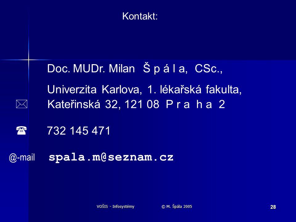 VOŠIS - Infosystémy © M. Špála 2005 28 Kontakt: Doc.