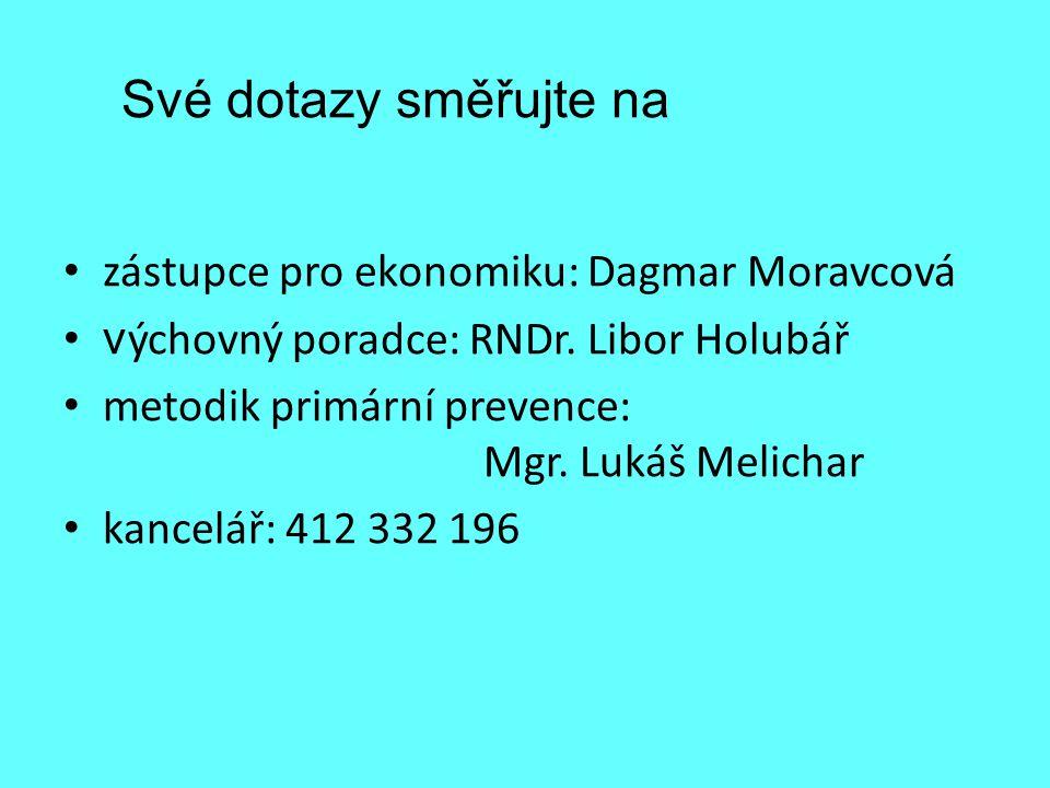 Své dotazy směřujte na zástupce pro ekonomiku: Dagmar Moravcová v ýchovný poradce: RNDr. Libor Holubář metodik primární prevence: Mgr. Lukáš Melichar