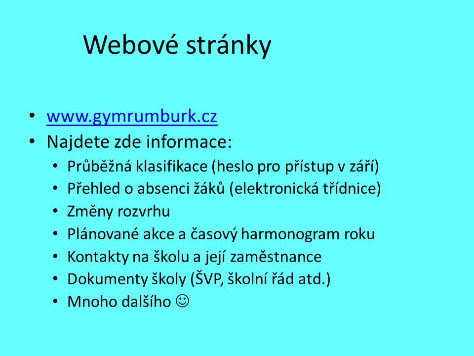 Webové stránky www.gymrumburk.cz Najdete zde informace: Průběžná klasifikace (heslo pro přístup v září) Přehled o absenci žáků (elektronická třídnice)