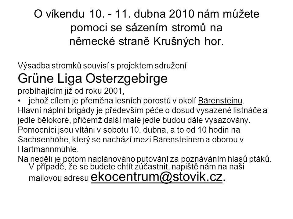 O víkendu 10. - 11. dubna 2010 nám můžete pomoci se sázením stromů na německé straně Krušných hor. Výsadba stromků souvisí s projektem sdružení Grüne