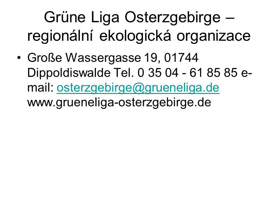 Grüne Liga Osterzgebirge – regionální ekologická organizace Große Wassergasse 19, 01744 Dippoldiswalde Tel. 0 35 04 - 61 85 85 e- mail: osterzgebirge@