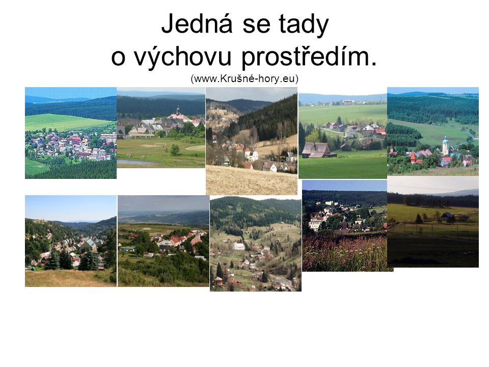 Jedná se tady o výchovu prostředím. (www.Krušné-hory.eu) Abertamy