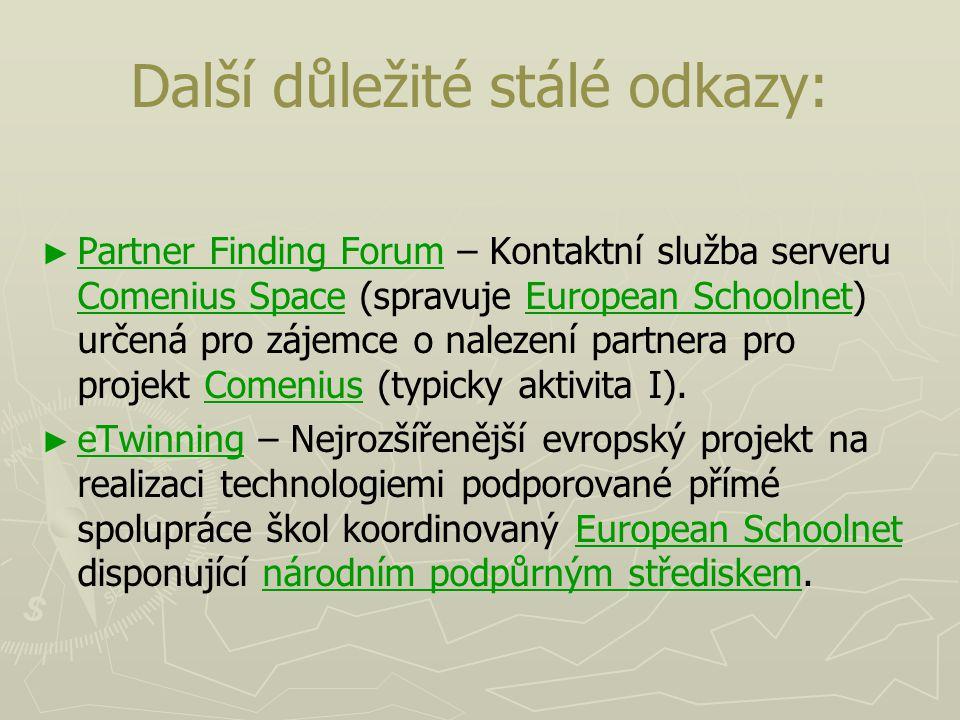 Další důležité stálé odkazy: ► ► Partner Finding Forum – Kontaktní služba serveru Comenius Space (spravuje European Schoolnet) určená pro zájemce o na