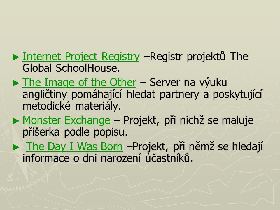 ► ► Internet Project Registry –Registr projektů The Global SchoolHouse. Internet Project Registry ► ► The Image of the Other – Server na výuku angličt