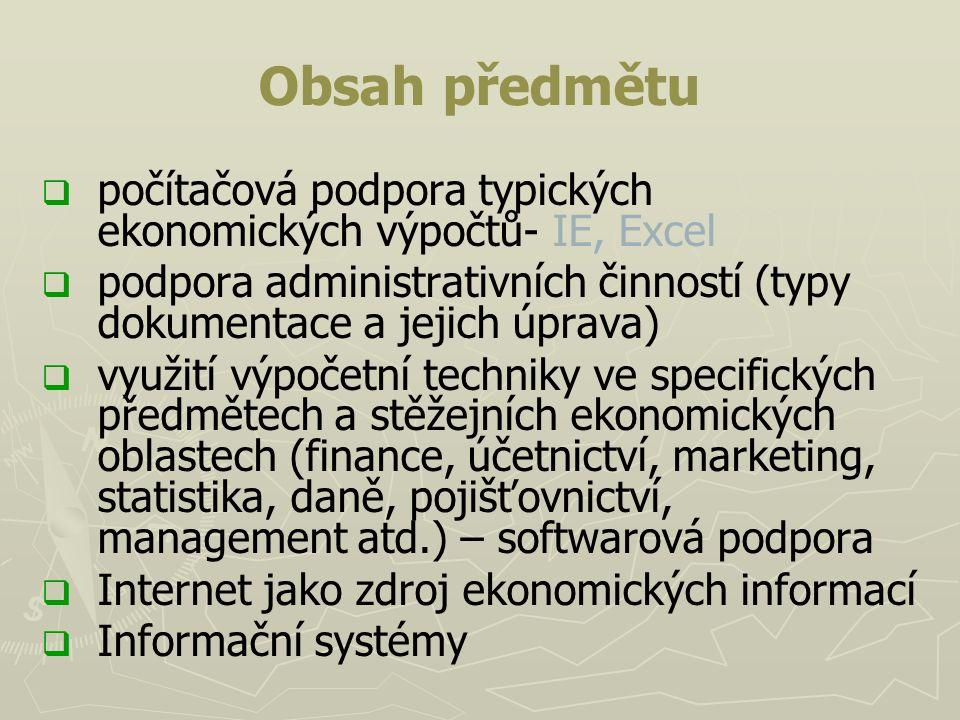 Obsah předmětu   počítačová podpora typických ekonomických výpočtů- IE, Excel   podpora administrativních činností (typy dokumentace a jejich úpra