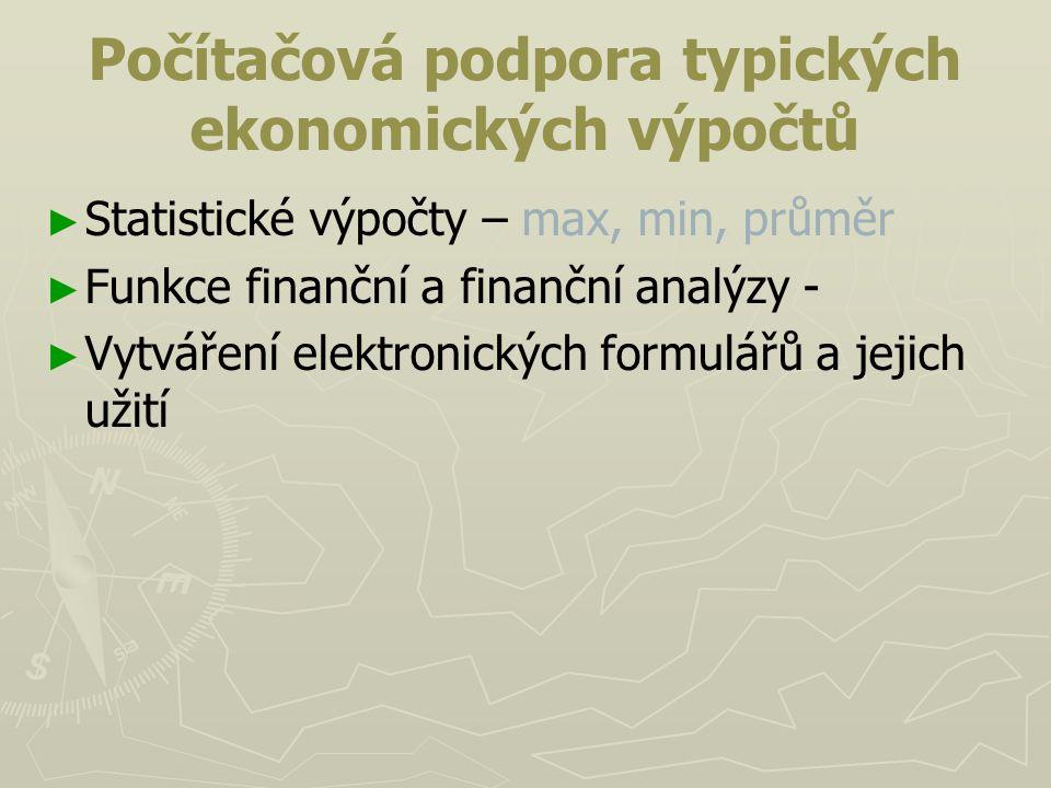 Počítačová podpora typických ekonomických výpočtů ► ► Statistické výpočty – max, min, průměr ► ► Funkce finanční a finanční analýzy - ► ► Vytváření el