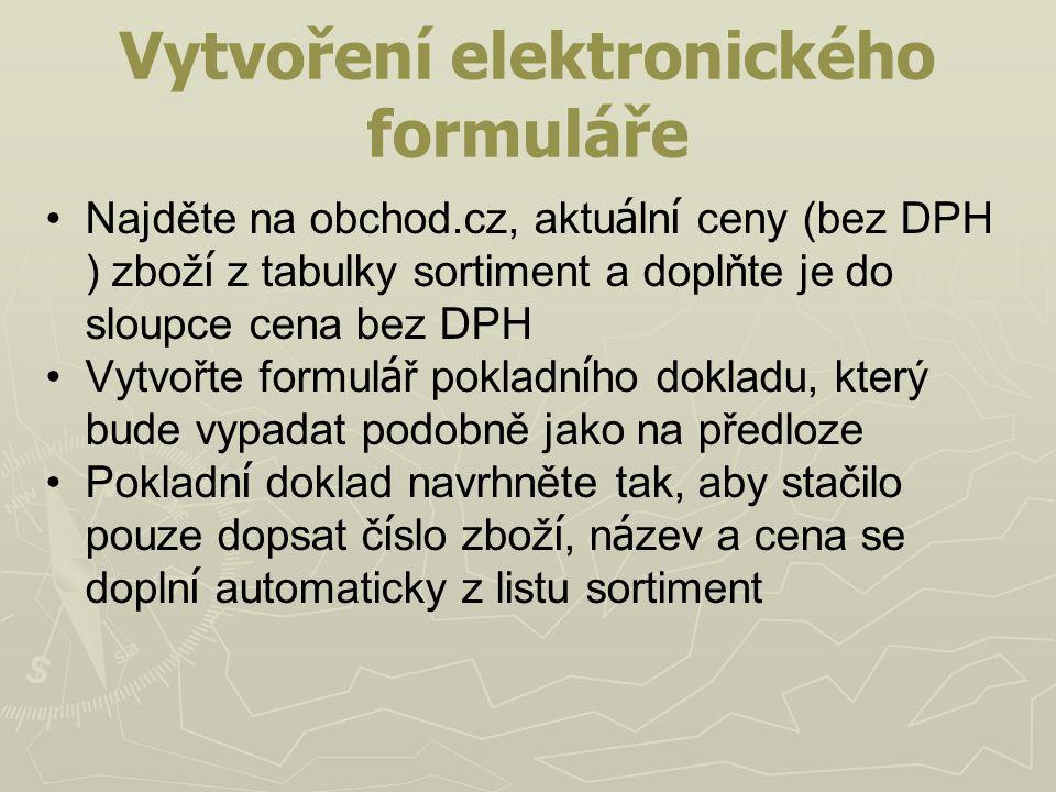 Vytvoření elektronického formuláře Najděte na obchod.cz, aktu á ln í ceny (bez DPH ) zbož í z tabulky sortiment a doplňte je do sloupce cena bez DPH V