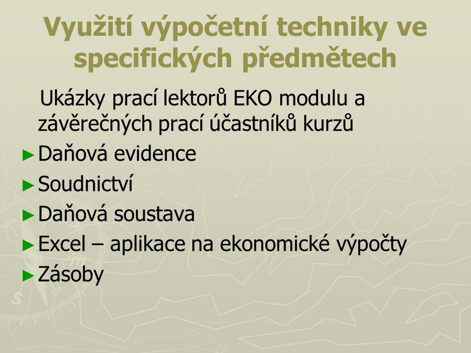 Využití výpočetní techniky ve specifických předmětech Ukázky prací lektorů EKO modulu a závěrečných prací účastníků kurzů ► ► Daňová evidence ► ► Soud