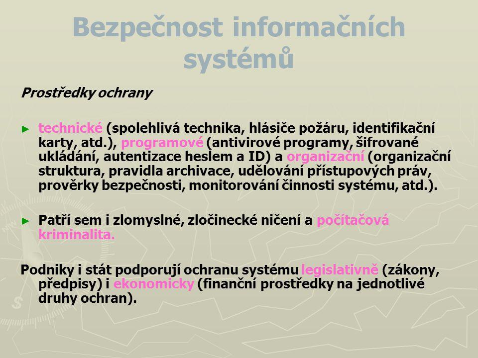 Bezpečnost informačních systémů Prostředky ochrany ► ► technické (spolehlivá technika, hlásiče požáru, identifikační karty, atd.), programové (antivir