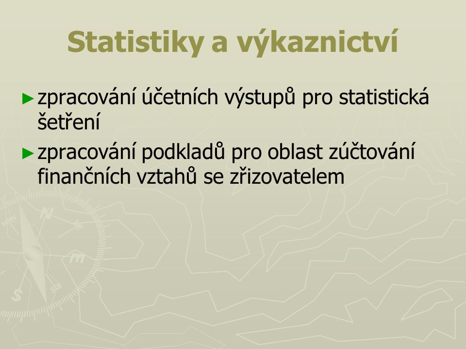 Statistiky a výkaznictví ► ► zpracování účetních výstupů pro statistická šetření ► ► zpracování podkladů pro oblast zúčtování finančních vztahů se zři