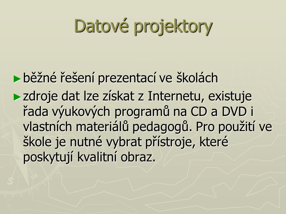Datové projektory ► běžné řešení prezentací ve školách ► zdroje dat lze získat z Internetu, existuje řada výukových programů na CD a DVD i vlastních m