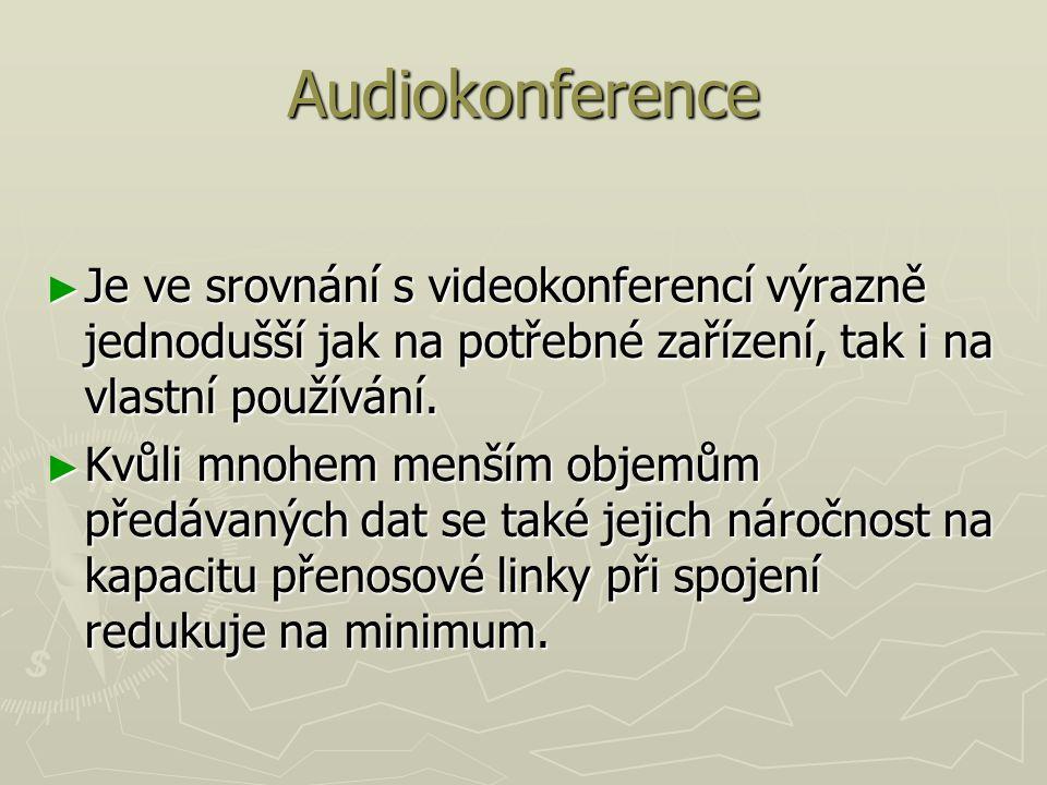 Audiokonference ► Je ve srovnání s videokonferencí výrazně jednodušší jak na potřebné zařízení, tak i na vlastní používání. ► Kvůli mnohem menším obje