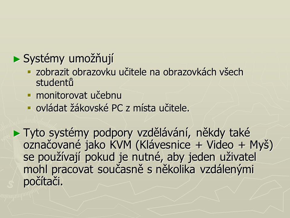 ► Systémy umožňují  zobrazit obrazovku učitele na obrazovkách všech studentů  monitorovat učebnu  ovládat žákovské PC z místa učitele.  ovládat žá