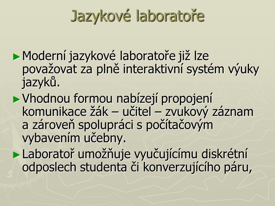 Jazykové laboratoře ► Moderní jazykové laboratoře již lze považovat za plně interaktivní systém výuky jazyků. ► Vhodnou formou nabízejí propojení komu