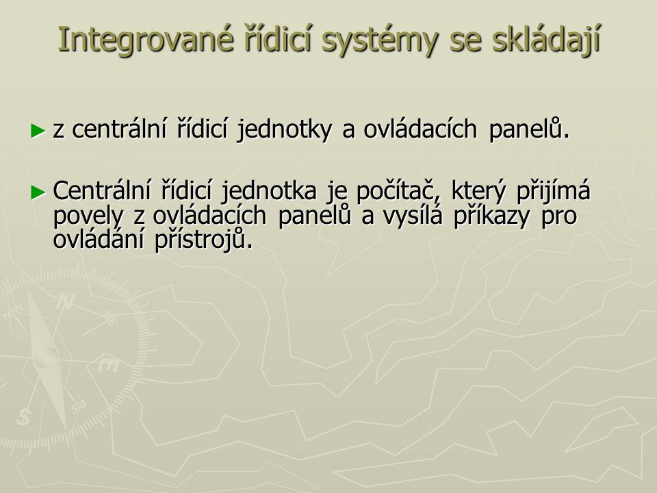 Integrované řídicí systémy se skládají ► z centrální řídicí jednotky a ovládacích panelů. ► Centrální řídicí jednotka je počítač, který přijímá povely