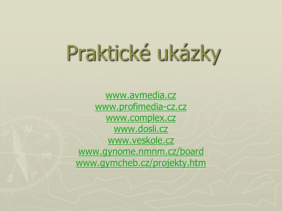 Praktické ukázky www.avmedia.cz www.profimedia-cz.cz www.complex.cz www.dosli.cz www.veskole.cz www.gynome.nmnm.cz/board www.gymcheb.cz/projekty.htm