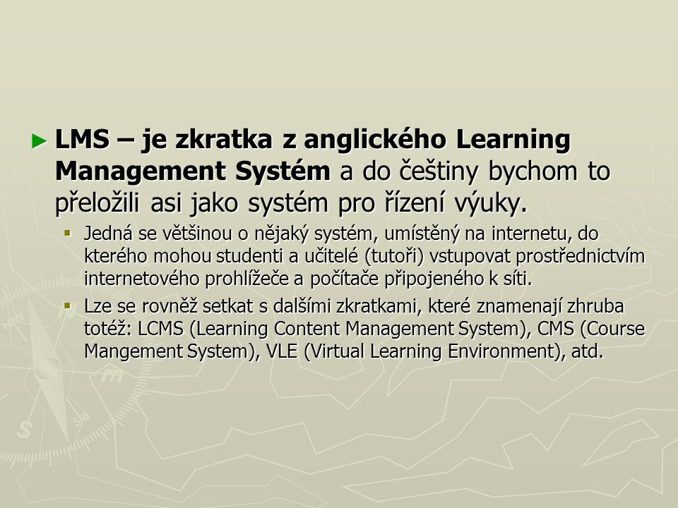 ► LMS – je zkratka z anglického Learning Management Systém a do češtiny bychom to přeložili asi jako systém pro řízení výuky.  Jedná se většinou o ně