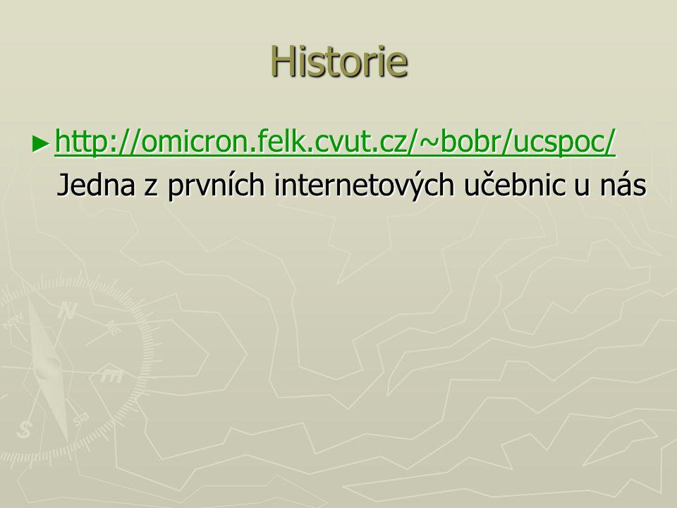 Historie ► http://omicron.felk.cvut.cz/~bobr/ucspoc/ http://omicron.felk.cvut.cz/~bobr/ucspoc/ Jedna z prvních internetových učebnic u nás Jedna z prv
