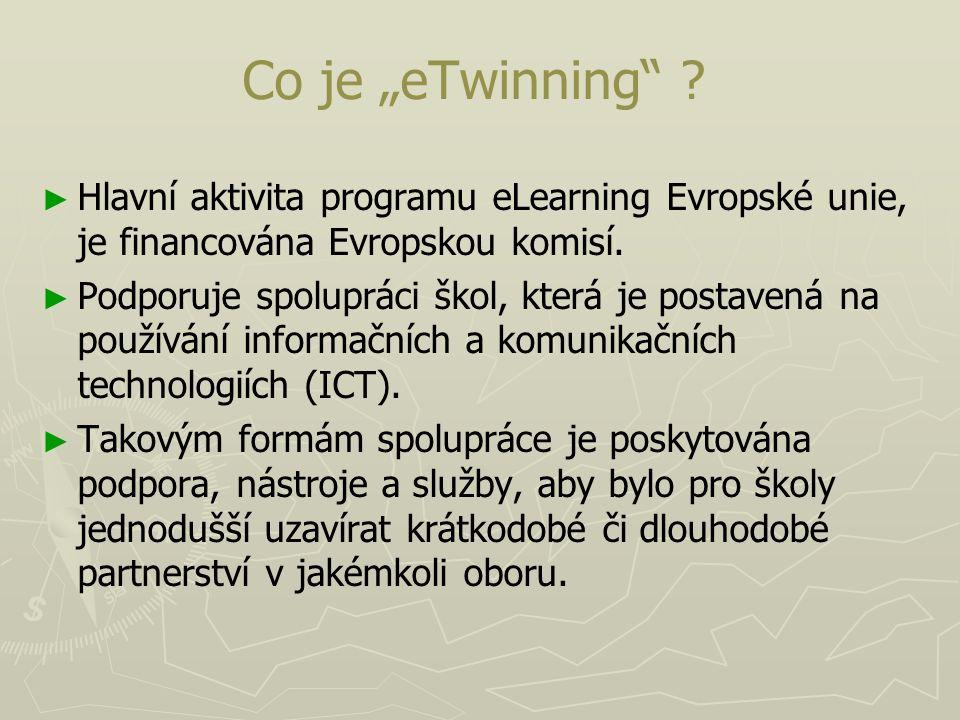 """Co je """"eTwinning"""" ? ► ► Hlavní aktivita programu eLearning Evropské unie, je financována Evropskou komisí. ► ► Podporuje spolupráci škol, která je pos"""