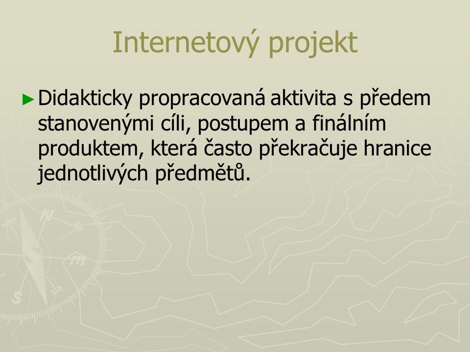 Internetový projekt ► ► Didakticky propracovaná aktivita s předem stanovenými cíli, postupem a finálním produktem, která často překračuje hranice jedn