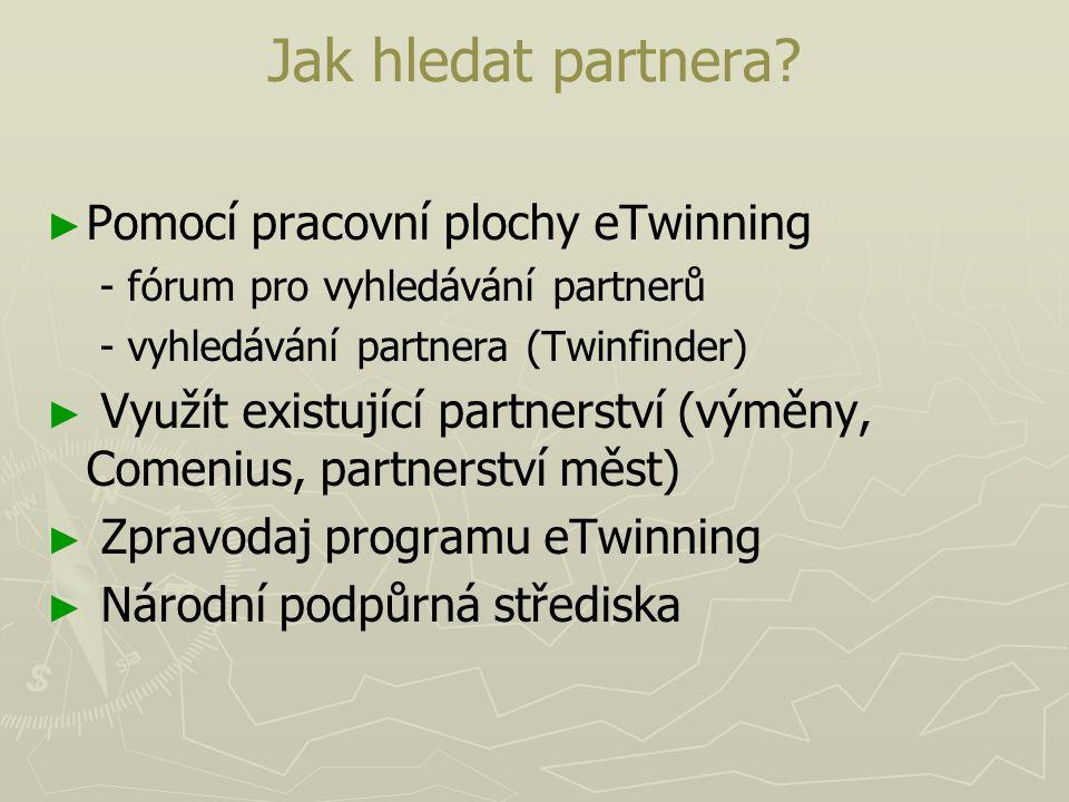 Jak hledat partnera? ► ► Pomocí pracovní plochy eTwinning - fórum pro vyhledávání partnerů - vyhledávání partnera (Twinfinder) ► ► Využít existující p