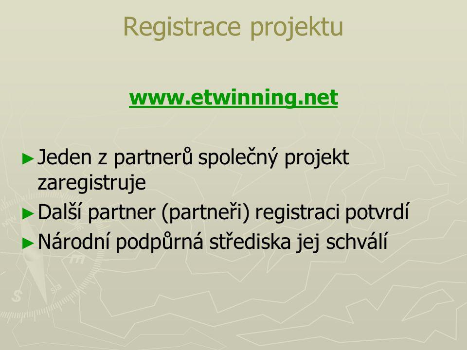Registrace projektu www.etwinning.net ► ► Jeden z partnerů společný projekt zaregistruje ► ► Další partner (partneři) registraci potvrdí ► ► Národní p