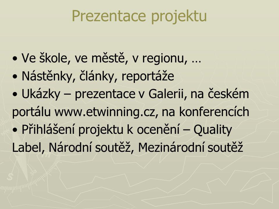 Prezentace projektu Ve škole, ve městě, v regionu, … Nástěnky, články, reportáže Ukázky – prezentace v Galerii, na českém portálu www.etwinning.cz, na
