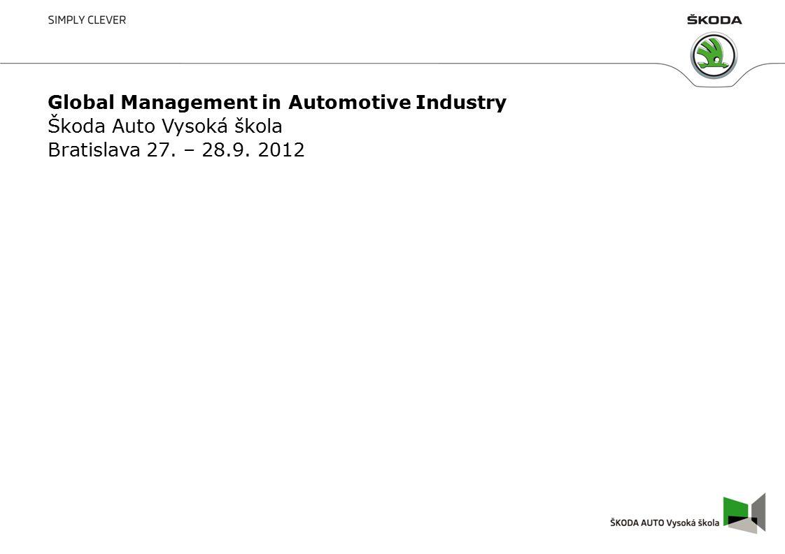Bratislava září 2012 1 Global Management in Automotive Industry Škoda Auto Vysoká škola Bratislava 27.