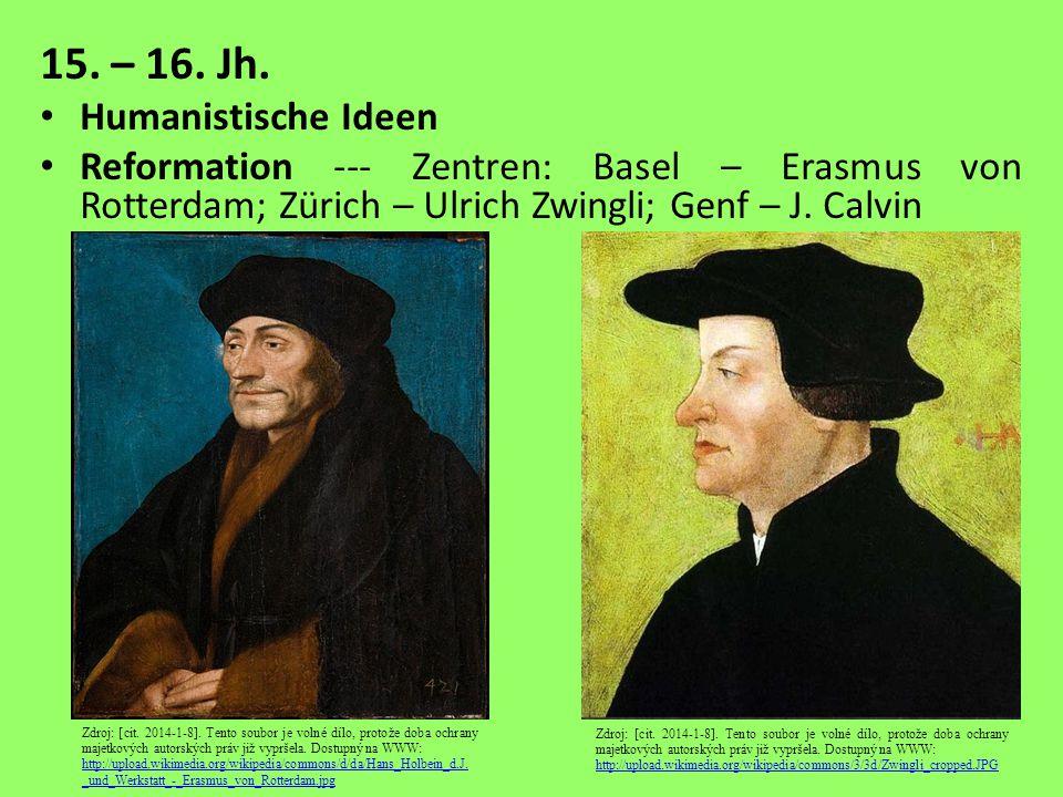 15. – 16. Jh. Humanistische Ideen Reformation --- Zentren: Basel – Erasmus von Rotterdam; Zürich – Ulrich Zwingli; Genf – J. Calvin Zdroj: [cit. 2014-