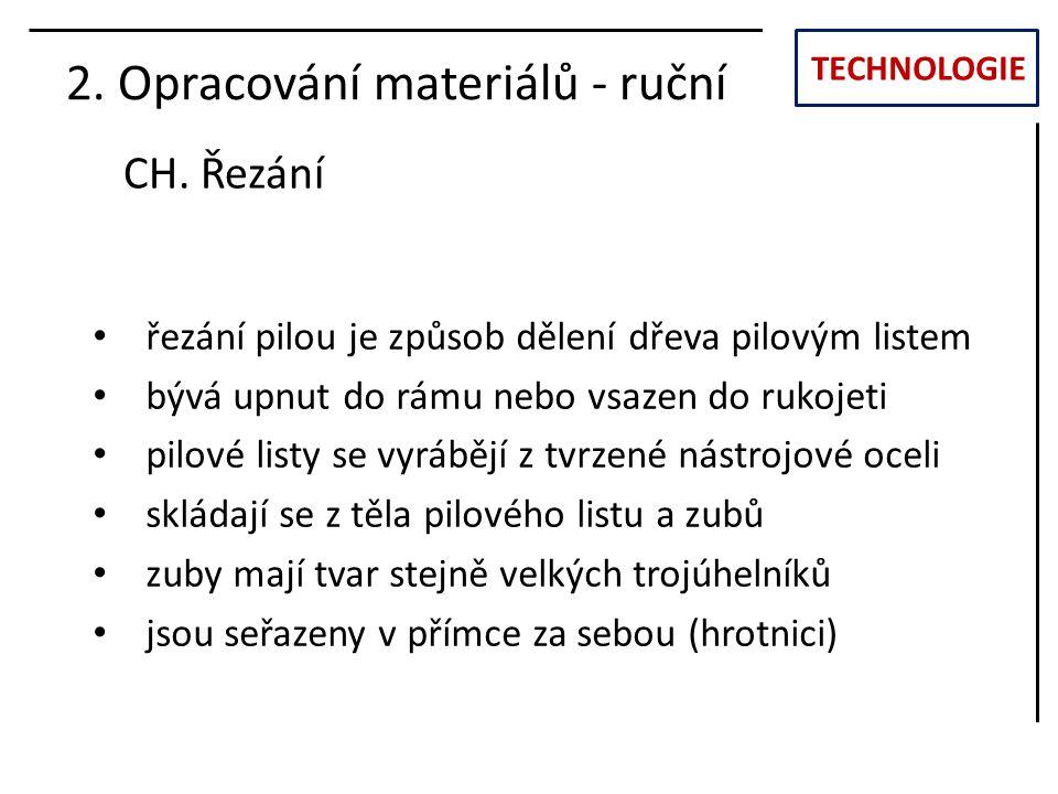 TECHNOLOGIE CH. Řezání 2. Opracování materiálů - ruční řezání pilou je způsob dělení dřeva pilovým listem bývá upnut do rámu nebo vsazen do rukojeti p