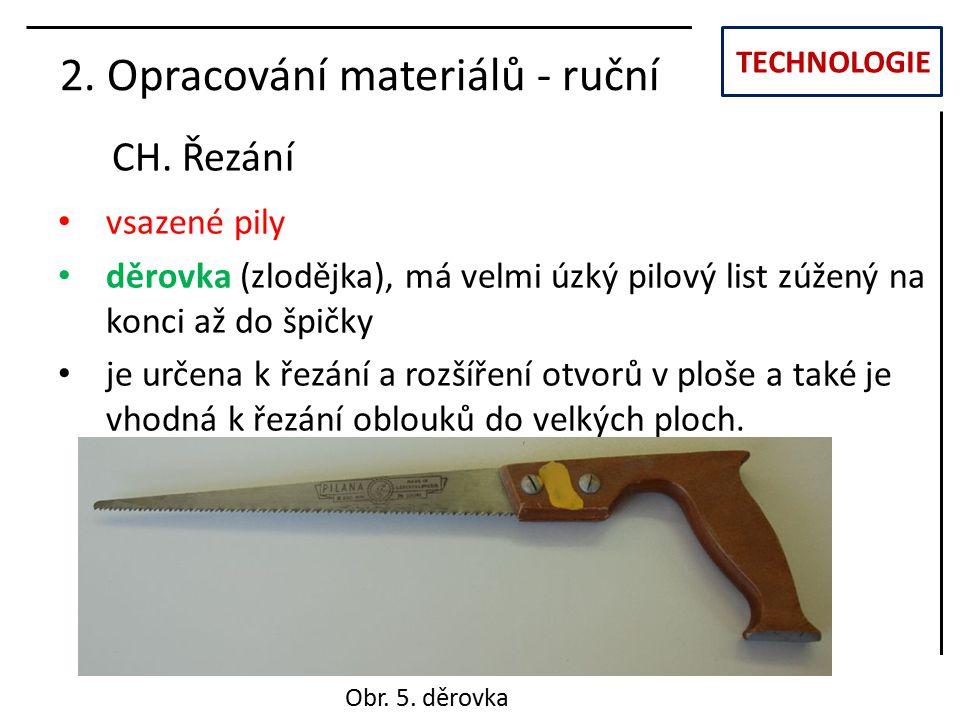 TECHNOLOGIE CH. Řezání 2. Opracování materiálů - ruční vsazené pily děrovka (zlodějka), má velmi úzký pilový list zúžený na konci až do špičky je urče