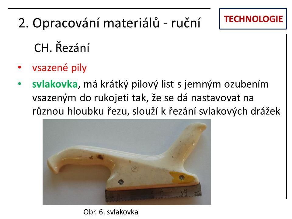 TECHNOLOGIE CH. Řezání 2. Opracování materiálů - ruční vsazené pily svlakovka, má krátký pilový list s jemným ozubením vsazeným do rukojeti tak, že se